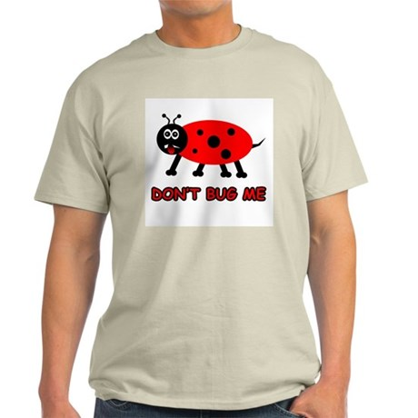 Don't Bug Me Light T-Shirt