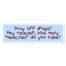 Hey teacher how many drugs an Bumper Sticker