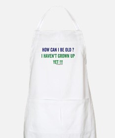 How Can I Be Old Saying Apron