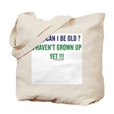 How can I be old ? Tote Bag