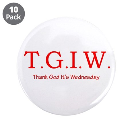 """Thank God It's Wednesday! 3.5"""" Button (10 pack)"""