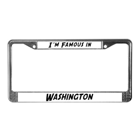 Famous in Washington License Plate Frame