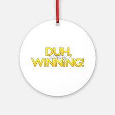 Duh, Winning! Round Ornament
