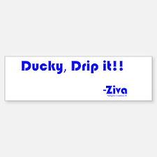 Ducky, Drip it!! Bumper Bumper Sticker