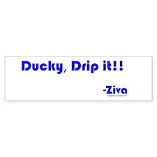 Ducky, Drip it!! Bumper Sticker