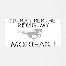 Rather Be...Morgan! Aluminum License Plate