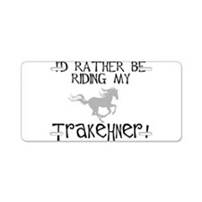Rather Be-Trakehner! Aluminum License Plate