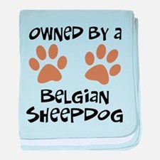 Owned By A Belgian Sheepdog baby blanket