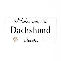 Make Mine Dachshund Aluminum License Plate