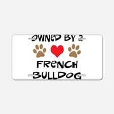 Owned By A French Bulldog Aluminum License Plate
