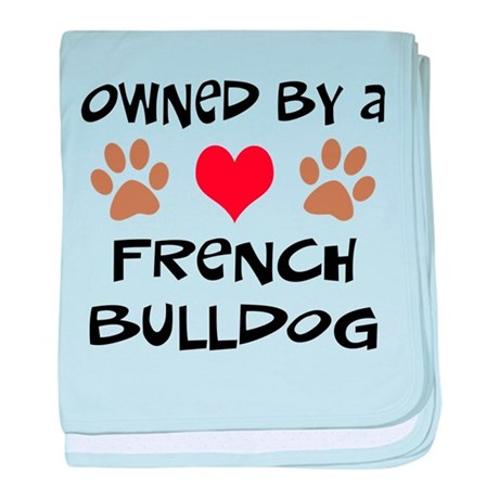 Owned By A French Bulldog baby blanket