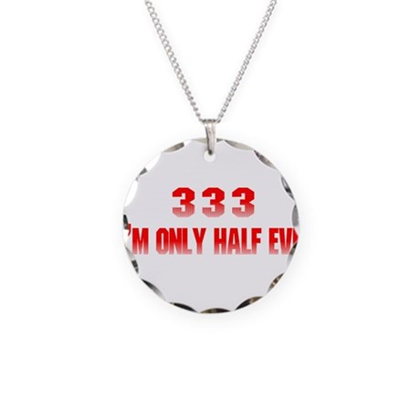 333 I'm Only Half Evil Necklace Circle Charm
