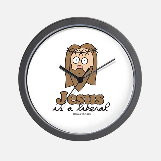 Jesus is a liberal -  Wall Clock