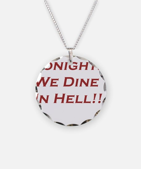 Tonight We Dine In Hell Necklace