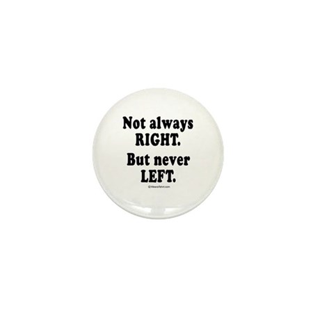 Not always right, but never left - Mini Button