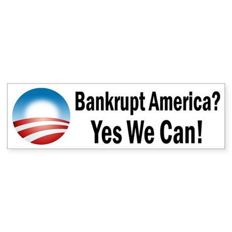 Bankrupt America? Yes We Can! Sticker (Bumper)