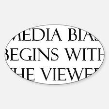 media bias begins w/viewer Oval Decal