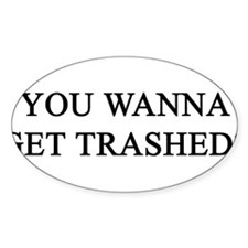 Wanna get trashed Oval Decal