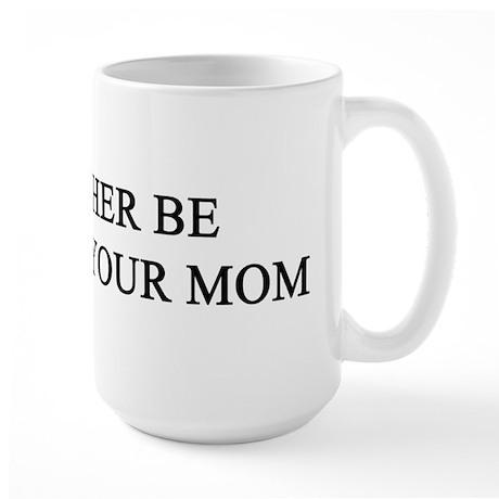 rather climb ur mom Large Mug