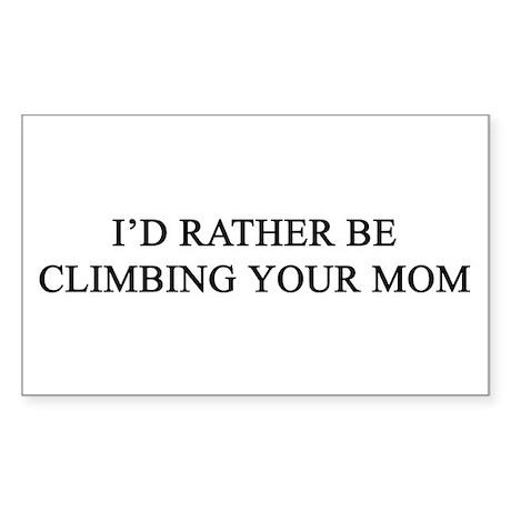 rather climb ur mom Rectangle Sticker
