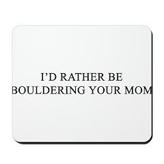 rather b bouldering ur mom Mousepad