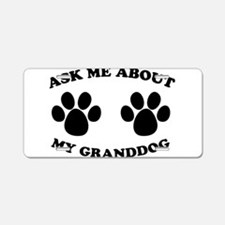 Ask About Granddog Aluminum License Plate