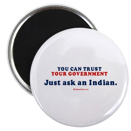You CAN trust your government. Ask and Indian - M