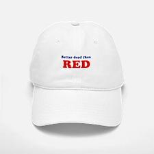 Better dead than red - Baseball Baseball Cap