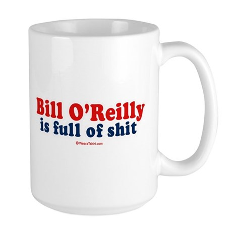 Bill O'Reilly is full of shit - Large Mug