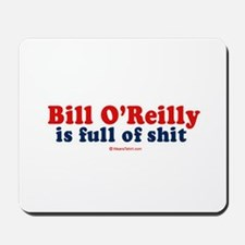 Bill O'Reilly is full of shit -  Mousepad