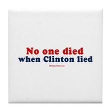 No one died when clinton lied - Tile Coaster