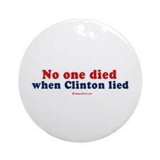 No one died when clinton lied -  Ornament (Round)