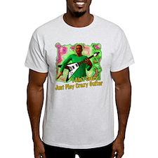 Just Play Crazy Guitar T-Shirt