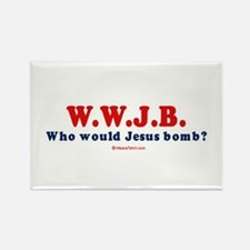 Who would Jesus Bomb? - Rectangle Magnet