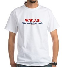 Who would Jesus Bomb? - White T-shirt