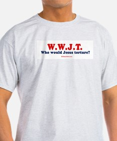 Who would Jesus Torture? Ash Grey T-Shirt