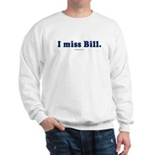 I miss Bill - Sweatshirt