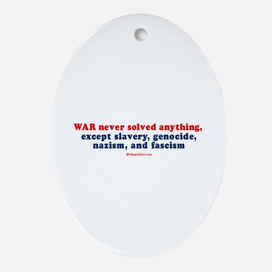 War never solved anything -  Oval Ornament