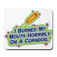 I burned my mouth horribly on Mousepad