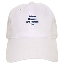 Ibizan Hounds Are Human Too Baseball Cap