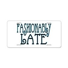 Fashionably Late Aluminum License Plate