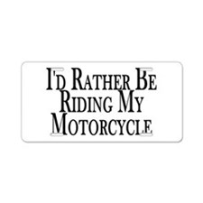 Rather Ride My Motorcycle Aluminum License Plate