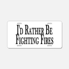 Rather Fight Fires Aluminum License Plate