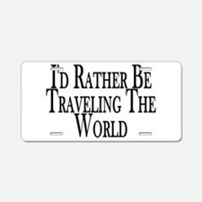 Rather Travel The World Aluminum License Plate