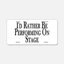 Rather Perform On Stage Aluminum License Plate