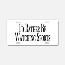Rather Watch Sports Aluminum License Plate