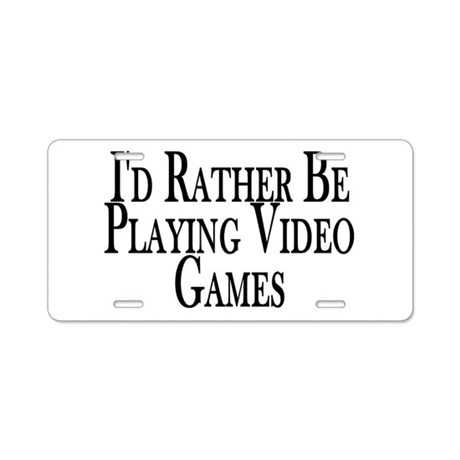 Rather Play Video Games Aluminum License Plate