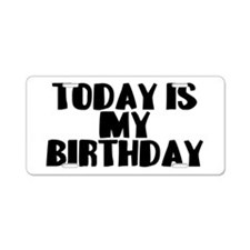 Birthday Today Aluminum License Plate