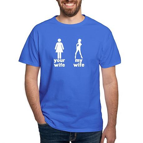 YOUR WIFE VS MY WIFE Dark T-Shirt