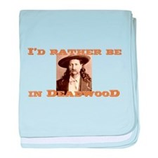 I'd Rather Be in Deadwood baby blanket